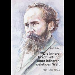 Carl Huter: Die innere Erschließung einer höheren geistigen Welt