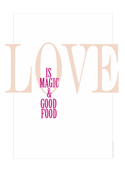 """Love is Magic & Good Food"""