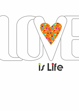 """Love is Life"""