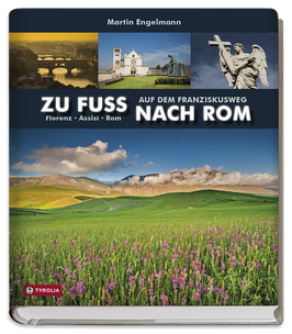 BILDBAND - ZU FUSS NACH ROM - Auf dem Franziskusweg