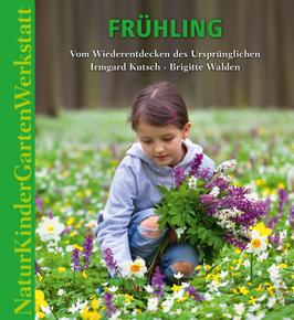 Natur-Kinder-Garten-Werkstatt: Frühling