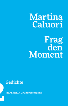 Martina Caluori ‹Frag den Moment› Gedichte