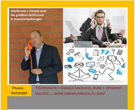 Praxis-Ratgeber: Telefonat + Emails sachlich, kurz und effizient halten ... ohne unfreundlich zu sein!