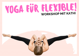 Yoga für Flexible! Workshop mit Kathi