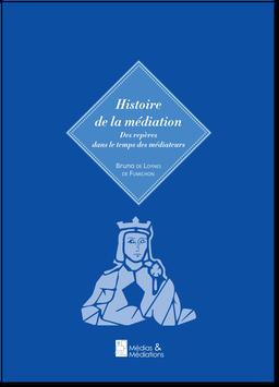 Histoire de la Médiation - Des repères dans le temps des médiateurs