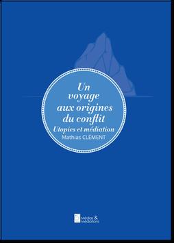 Un voyage aux origines du conflit - Utopies et Médiation