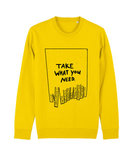 """take what you need"" Shirts,Sweats & Hoodies"