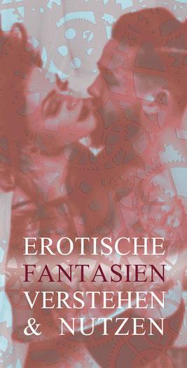 Erotische Intelligenz - Entschlüssle die Dynamik deiner erotischen Fantasien