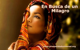 ORACIÓN PODEROSA EN BUSCA DE UN MILAGRO- PROSPERIDAD UNIVERSAL - www.prosperidaduniversal.org