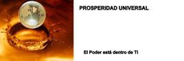 PROSPERIDAD UNIVERSAL - EL PODER ESTÁ DENTRO DE TI - www.prosperidaduniversal.org