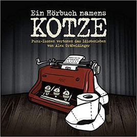 Ein Hörbuch namens Kotze - Punk-Ikonen vertonen das Idiotenleben von Alex Gräbeldinger