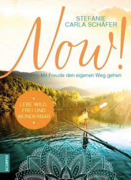 Now! Lebe wild, frei und wunderbar Stefanie Carla Schäfer