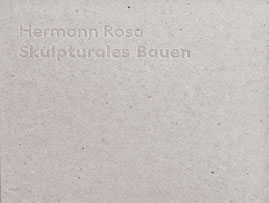 2008 Hermann Rosa, Skulpturales Bauen