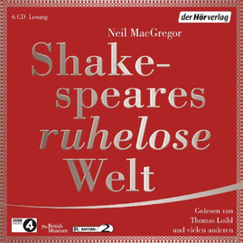 "Neil MacGregors - ""Shakespeares ruhelose Welt"""