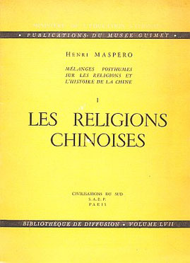 Couverture. Henri Maspero (1883-1945) : La religion chinoise dans son développement historique Mélanges posthumes sur les religions et l'histoire de la Chine, Publications du Musée Guimet, Paris, 1950, volume I, pages 15-138.