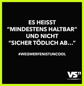 """Visual Statements: Es heisst """"mindestens haltbar"""" und nicht """"sicher tödlich ab...."""" #wegwerfenistuncool"""