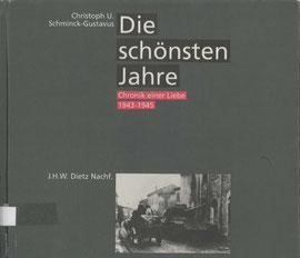 Christoph Schminck-Gustavus, Die schönsten Jahre. Chronik einer Liebe. 1943-1945, Dietz Verlag Bonn