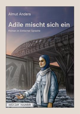 Buchcover Adile mischt sich ein: eine junge Frau mit Kopftuch steht im Winter unter einer Brücke. Sie hält die rechte Hand auf.