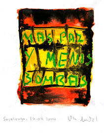 """Mas paz y menos bombas!"" / WVZ 3.708 / Datiert Sayalonga, 26.04.2004 / Ölkreide und Aquarell auf Papier / Maße b 21,0 cm * h 29,7 cm"