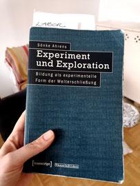 Sönke Ahrens, Experiment und Exploration - Bildung als experimentelle Form der Welterschließung, transcript 2011