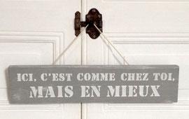 """Pancarte """"Comme chez toi"""" personnalisable vieillie patinée"""