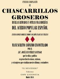 Atrevida compilación de chascarrillos groseros, burlas rimadas y otras majaderías del acervo popular español.