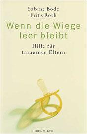 """""""Wenn die Wiege leer bleibt – Hilfe für trauernde Eltern"""" Sabine Bode, Fritz Roth, Ehrenwirth 2002"""
