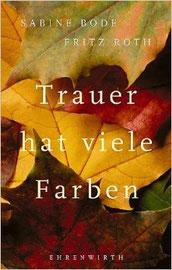 """""""Trauer hat viele Farben"""" Sabine Bode, Fritz Roth, Ehrenwirth 2002"""