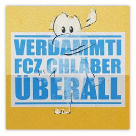 """StadtSicht 130b, Aufkleber mit dem Text """"Verdammti FCZ Chläber überall""""."""