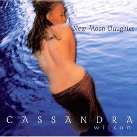 New Moon Daughter by Cassandra Wilson (Blue Note)