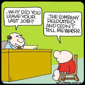 .......Porqué usted dejó su último trabajo ?              La Empresa se trasladó pero no me dijeron donde .