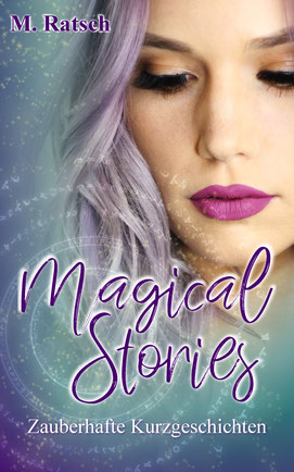 """Buchcover """"Magical Stories"""", einem romantisch-fantasievollem Sammelband der Autorin Melissa Ratsch"""
