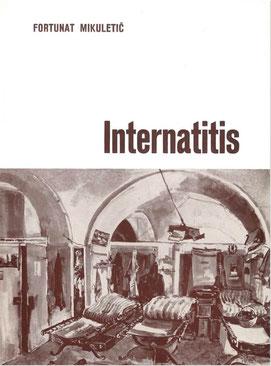 Fortunat Mikuletič, Internatitis, Gorica, Goriška Mohorjeva družba, 1974.