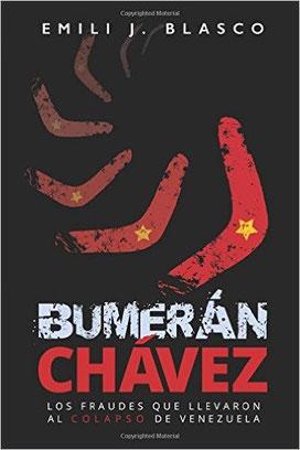 Portada del ensayo 'Bumerán Chávez', del periodista Emili J. Blasco. Los fraudes que llevaron al colapso a Venezuela. Conflicto político en Venezuela.