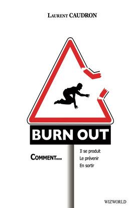 Burn Out comment... il se produit, le prévenir, en sortir