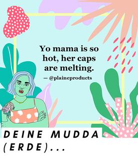 """Deine Mudda-Witz zum Thema Nachhaltigkeit auf Englisch: """"Yo mama is so hot, her caps are melting."""""""