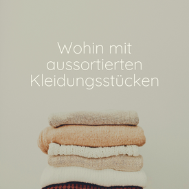 Wohin mit aussortierten Kleidungsstücken Blog Beitrag, Nicola Hahn
