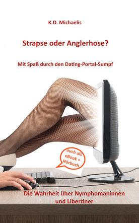 eBook/Buch/Hörbuch: Strapse oder Anglerhose? Mit Spaß durch den Dating-Portal-Sumpf von K.D. Michaelis
