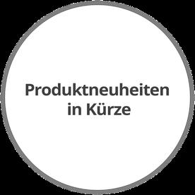 Produktneuheiten in Kürze