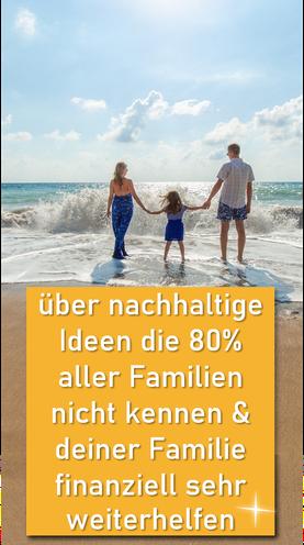 Nachhaltige Ideen die 80% aller Familien nicht kennen und deiner Familie finanziell sehr weiterhelfen.