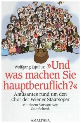 2002: UND WAS MACHEN SIE HAUPTBERUFLICH? Ein Anekdotenbuch über den Wiener Staatsopernchor von Wolfgang Equiluz mit Karikaturen von Gerard Hoffnung.