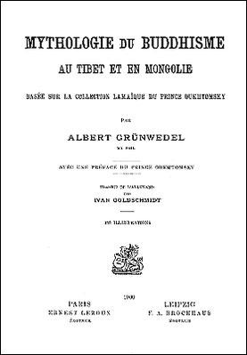 Couverture de Albert Grünwedel (1856-1935) : Mythologie du bouddhisme au Tibet et en Mongolie Traduit de l'allemand par Ivan Goldschmidt. Éditions Ernest Leroux, Paris, 1900. 188 illustrations.