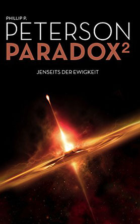 Paradox 2, Jenseits der Ewigkeit, Phillip P. Peterson, Phillip Peterson, SF, Sci-Fi, Science-Fiction, Einband, Buchumschlag, Rezension, Bewertung