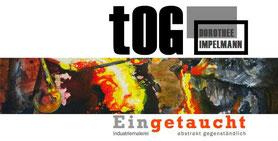 """Ausstellungsplakat """"Eingetaucht"""", abstrakt gegenständlich, Dorothee Impelmann, tOG, Galerie, Gallery, Düsseldorf, Duesseldorf, Dusseldorf, Moderne Kunst"""