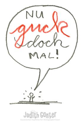 Judith Ganter Illustriertes Kopfkino für Alltagsoptimisten - Achtsamkeit Übungen, Wahrnehmungstraining im Alltag, Entschleunigen, präsent sein, Alltag kreativ, Männchen mit Sprchblase NU GUCK DOCH MAL