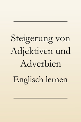 Englisch lernen Grammatik: Die Steigerung der Adjektive und Adverbien.