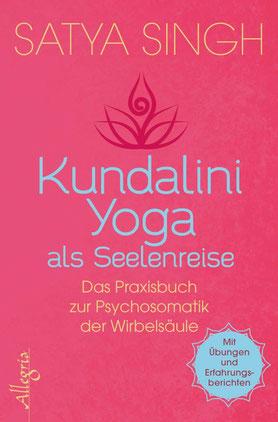 Kundalini Yoga als Seelenreise - Das Praxisbuch zur Psychosomatik der Wirbelsäule von Satya Singh