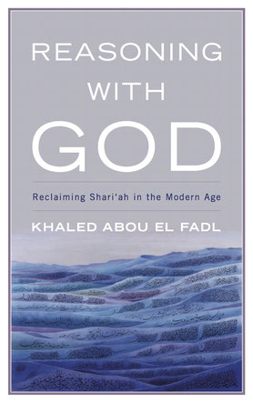 Reasoning With God: Reclaiming Shari'ah in the Modern Age