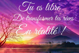 Tranformation / Rêves / Réalité / Liberté / Croire en soi