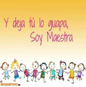 Y deja tú lo guapa, SOY MAESTRA #profesoras #maestras #miss #guapa #maestra @intquietoys  #teacher www.primerdi.com